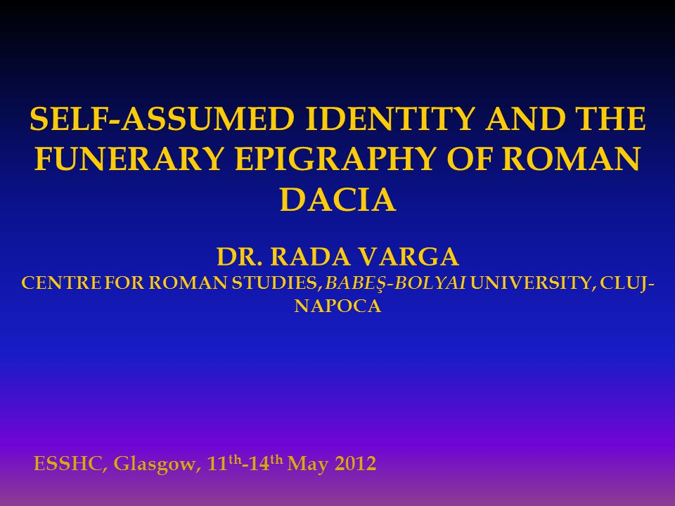 SELF-ASSUMED IDENTITY AND THE FUNERARY EPIGRAPHY OF ROMAN DACIA DR.