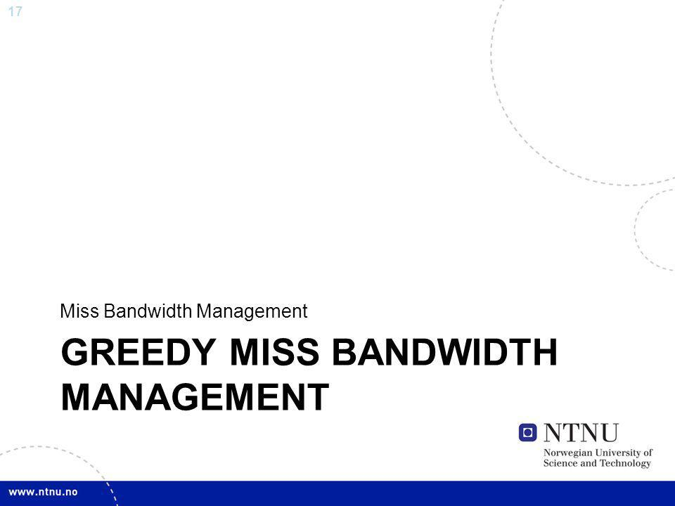 17 GREEDY MISS BANDWIDTH MANAGEMENT Miss Bandwidth Management