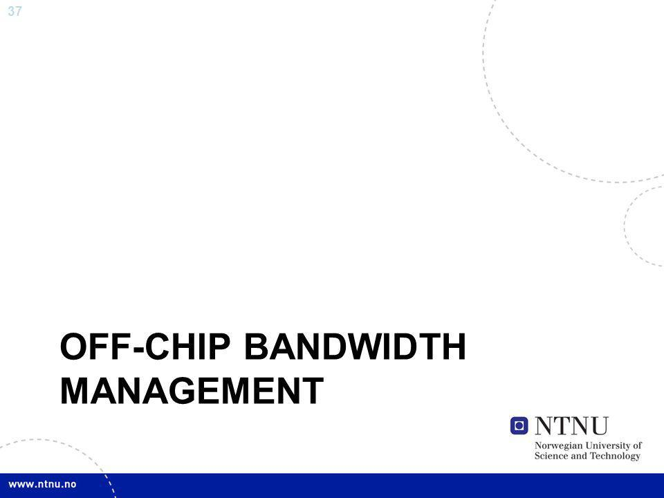 37 OFF-CHIP BANDWIDTH MANAGEMENT