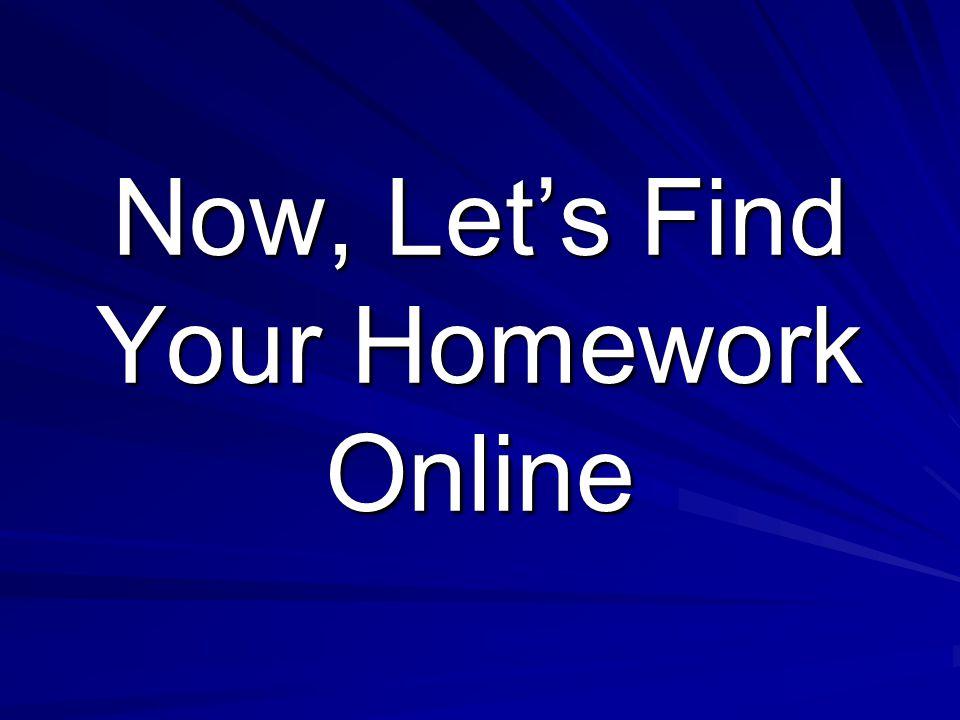 Now, Lets Find Your Homework Online
