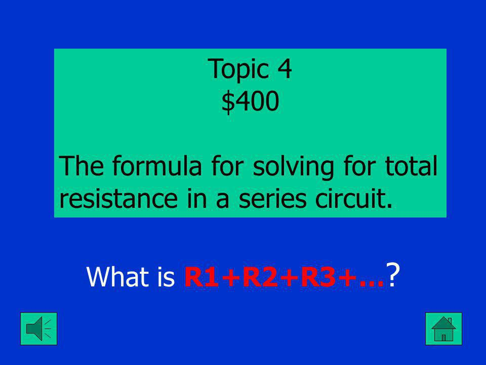 Topic 4 $300 The formula for solving for R in Ohm law. What is E / I?