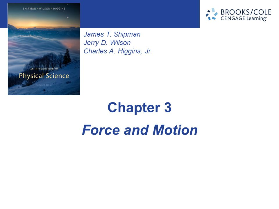 James T. Shipman Jerry D. Wilson Charles A. Higgins, Jr. Force and Motion Chapter 3
