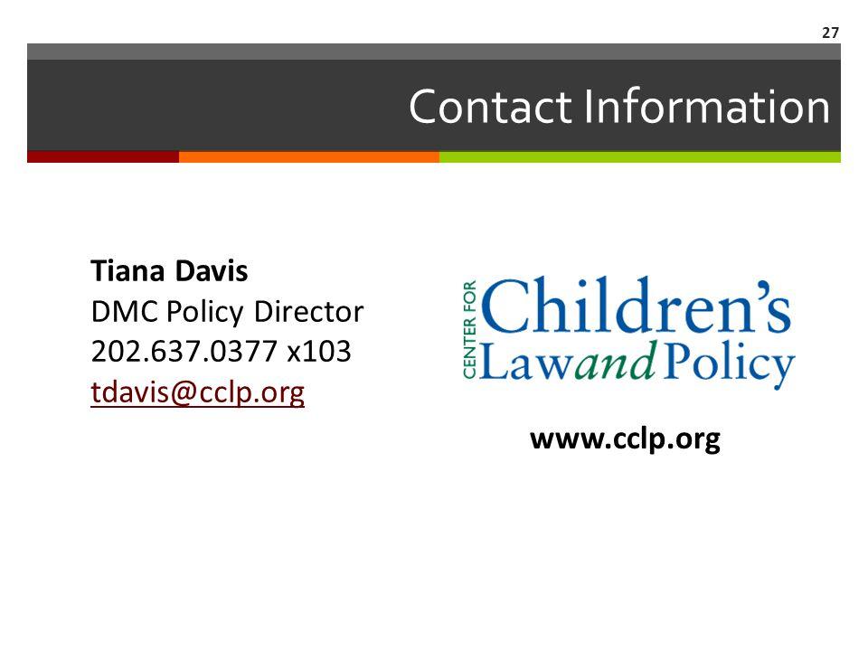 Contact Information Tiana Davis DMC Policy Director 202.637.0377 x103 tdavis@cclp.org 27 www.cclp.org