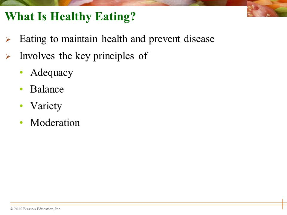 © 2010 Pearson Education, Inc.What Is Healthy Eating.