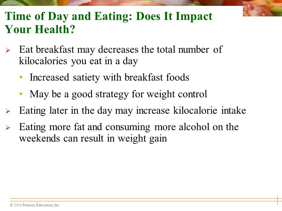 © 2010 Pearson Education, Inc.Time of Day and Eating: Does It Impact Your Health.