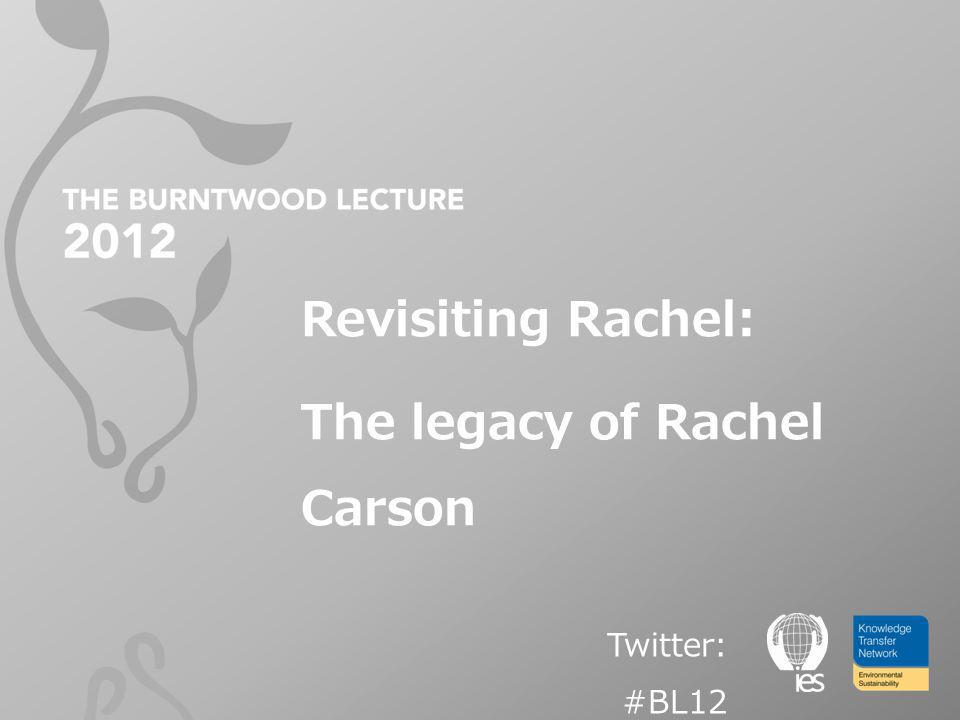 Revisiting Rachel: The legacy of Rachel Carson Twitter: #BL12
