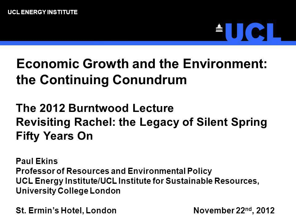 UCL ENERGY INSTITUTE 3 The Limits to Growth Debate (1) Post-dates Rachel Carson by ten years She called for a change in the way humankind viewed the natural world.