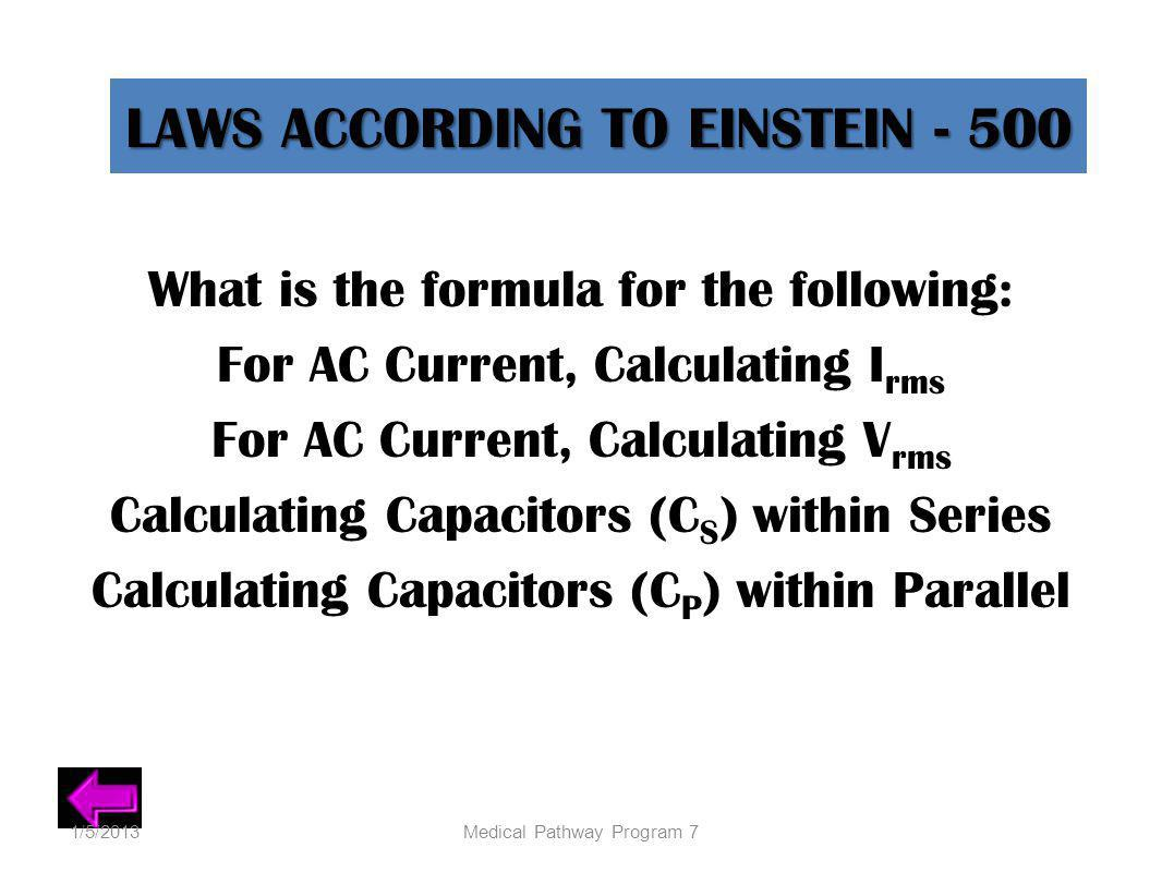LAWS ACCORDING TO EINSTEIN - 500 What is the formula for the following: For AC Current, Calculating I rms For AC Current, Calculating V rms Calculatin