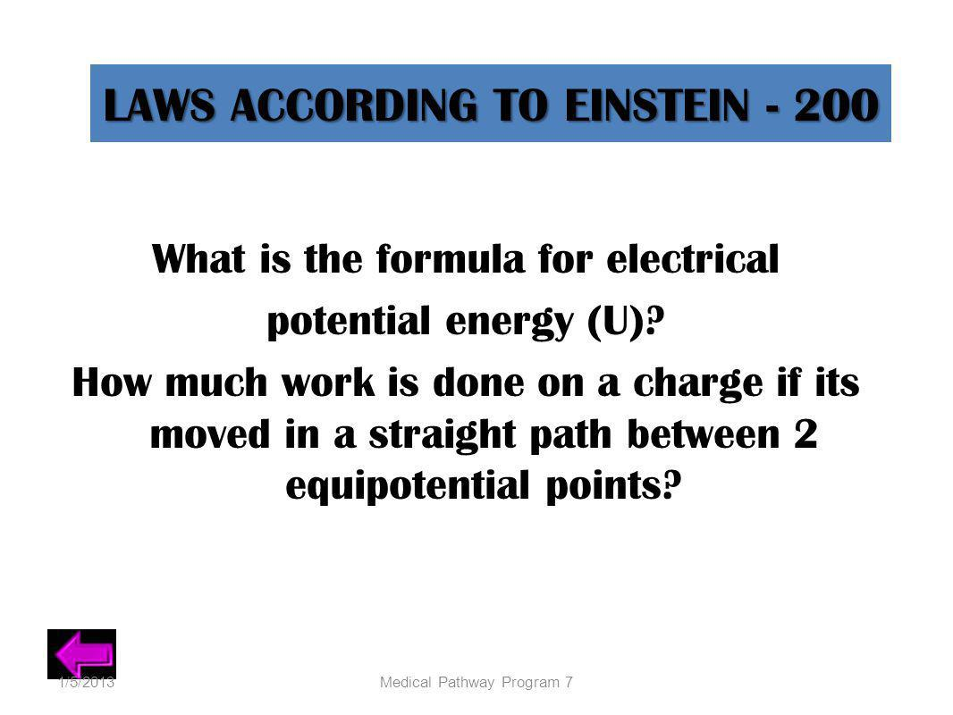LAWS ACCORDING TO EINSTEIN - 200 What is the formula for electrical potential energy (U)? How much work is done on a charge if its moved in a straight