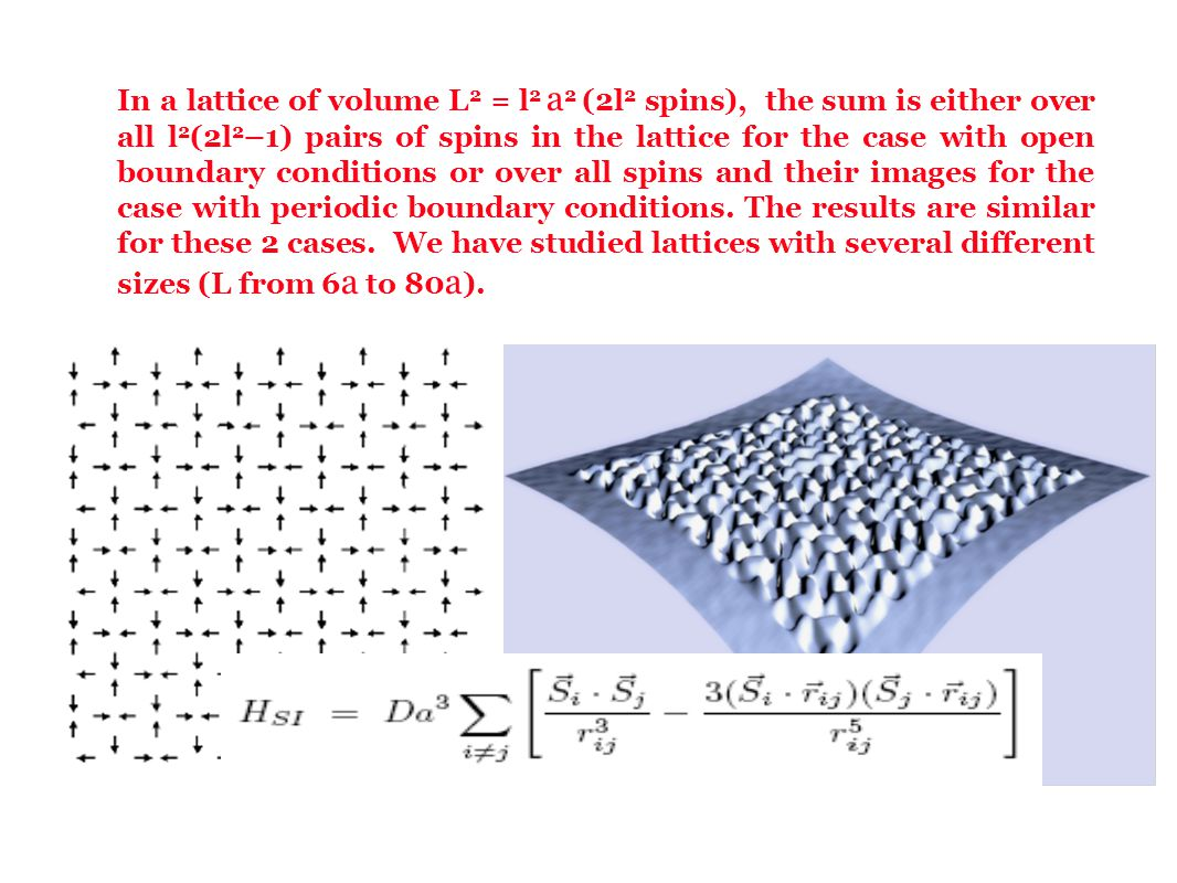 In a lattice of volume L 2 = l 2 a 2 (2l 2 spins), the sum is either over all l 2 (2l 2 –1) pairs of spins in the lattice for the case with open bound