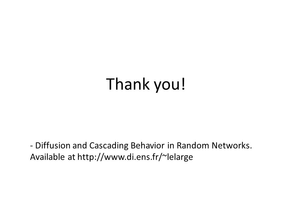 Thank you. - Diffusion and Cascading Behavior in Random Networks.