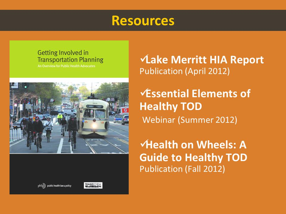 Resources Lake Merritt HIA Report Publication (April 2012) Essential Elements of Healthy TOD Webinar (Summer 2012) Health on Wheels: A Guide to Healthy TOD Publication (Fall 2012)