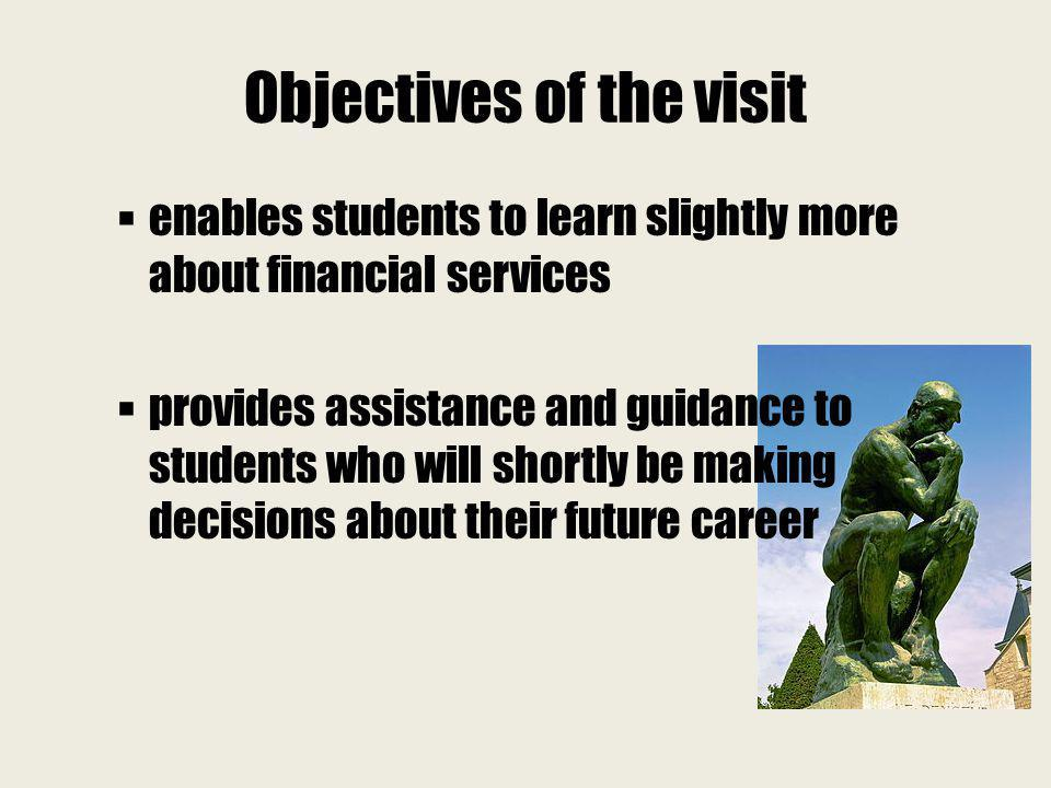 Objectives of the visit enables students to learn slightly more about financial services provides assistance and guidance to students who will shortly