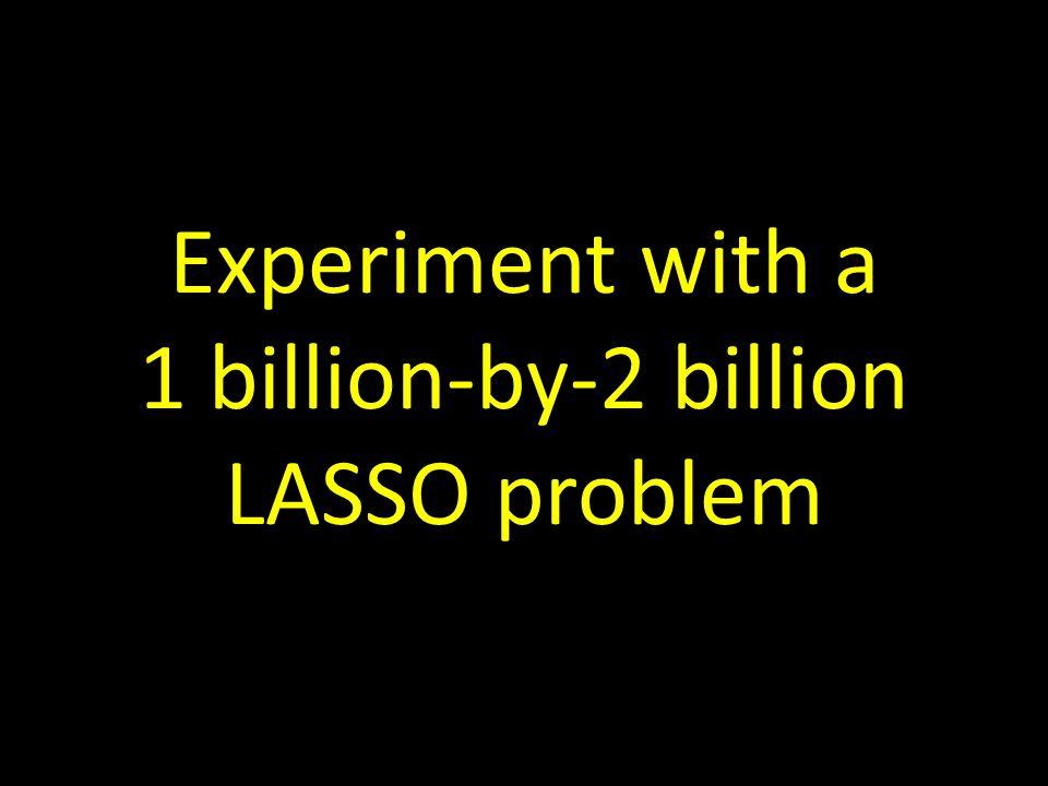Experiment with a 1 billion-by-2 billion LASSO problem