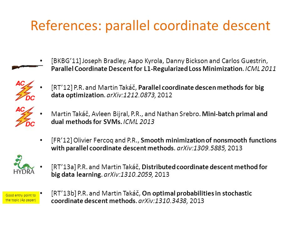 [BKBG11] Joseph Bradley, Aapo Kyrola, Danny Bickson and Carlos Guestrin, Parallel Coordinate Descent for L1-Regularized Loss Minimization.
