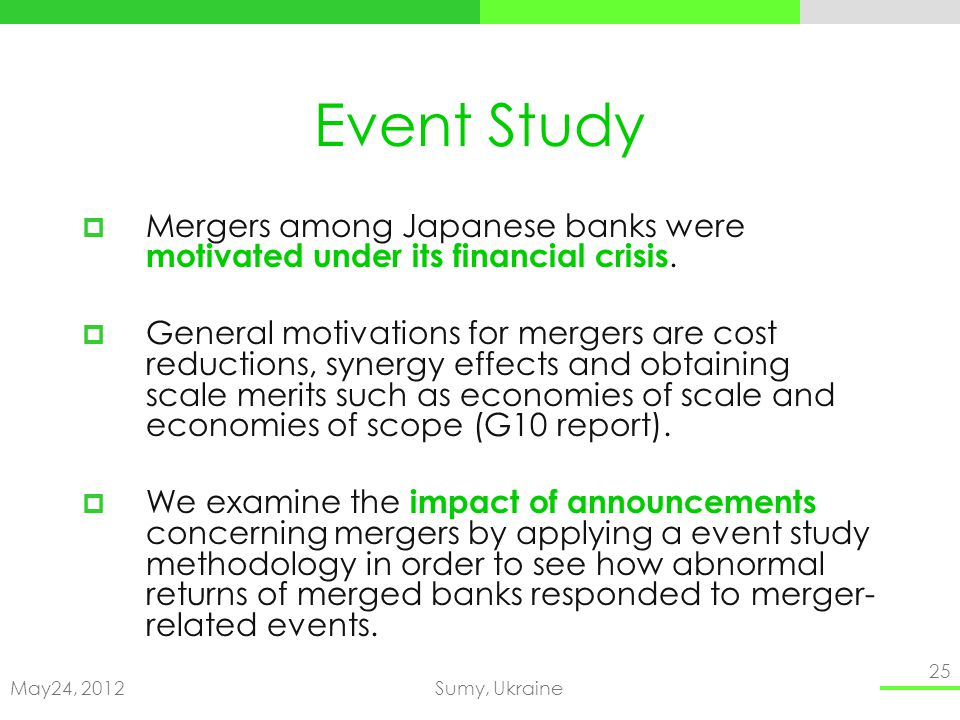 May24, 2012Sumy, Ukraine 25 Event Study Mergers among Japanese banks were motivated under its financial crisis.