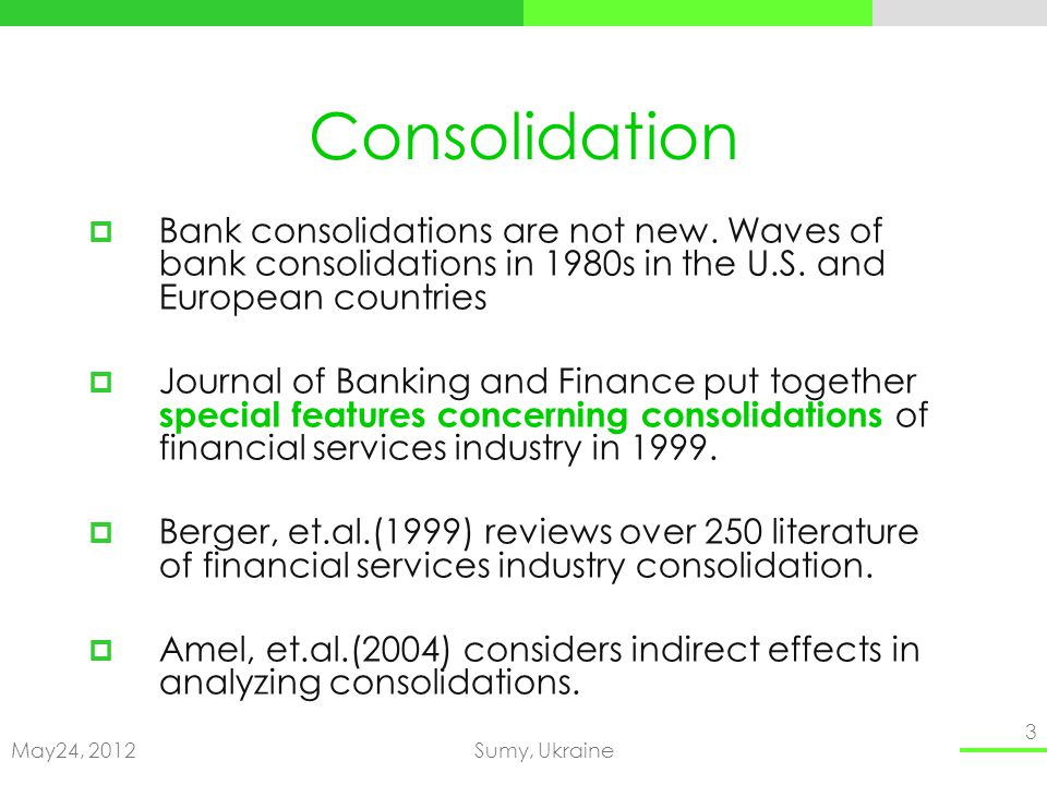 May24, 2012Sumy, Ukraine 3 Consolidation Bank consolidations are not new.