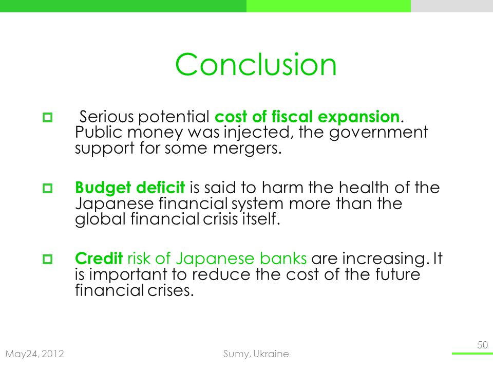 May24, 2012Sumy, Ukraine 50 Conclusion Serious potential cost of fiscal expansion.