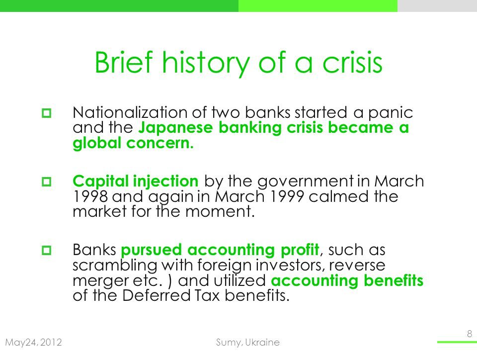 May24, 2012Sumy, Ukraine 8 Brief history of a crisis Nationalization of two banks started a panic and the Japanese banking crisis became a global concern.