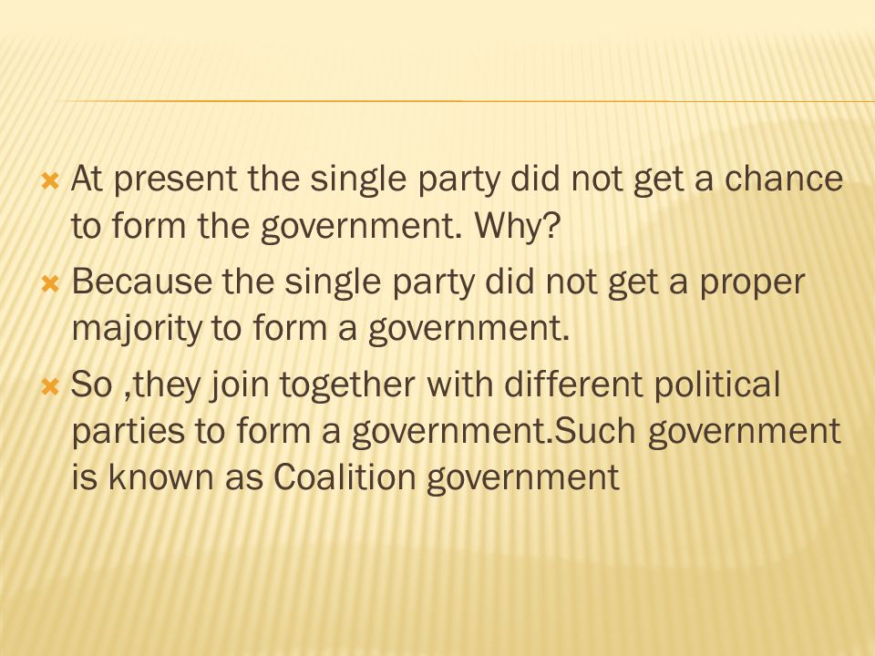 At present the single party did not get a chance to form the government. Why? Because the single party did not get a proper majority to form a governm