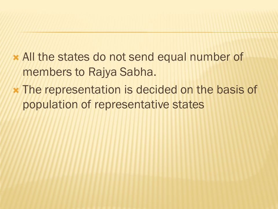 All the states do not send equal number of members to Rajya Sabha. The representation is decided on the basis of population of representative states
