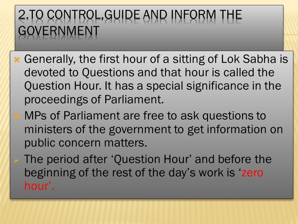 Generally, the first hour of a sitting of Lok Sabha is devoted to Questions and that hour is called the Question Hour. It has a special significance i