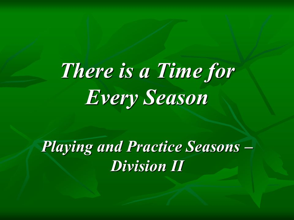 There is a Time for Every Season Playing and Practice Seasons – Division II