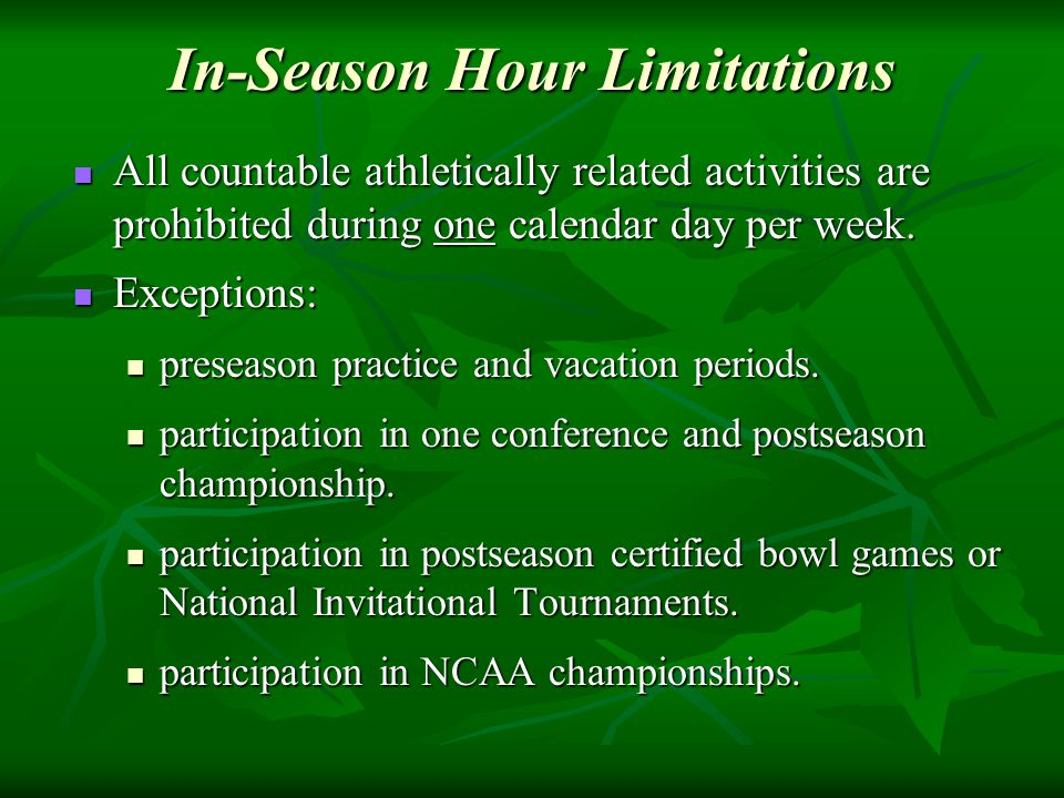 In-Season Hour Limitations All countable athletically related activities are prohibited during one calendar day per week.