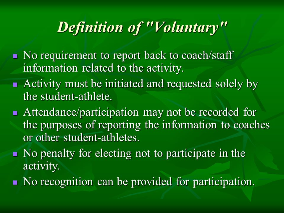 Definition of Voluntary No requirement to report back to coach/staff information related to the activity.