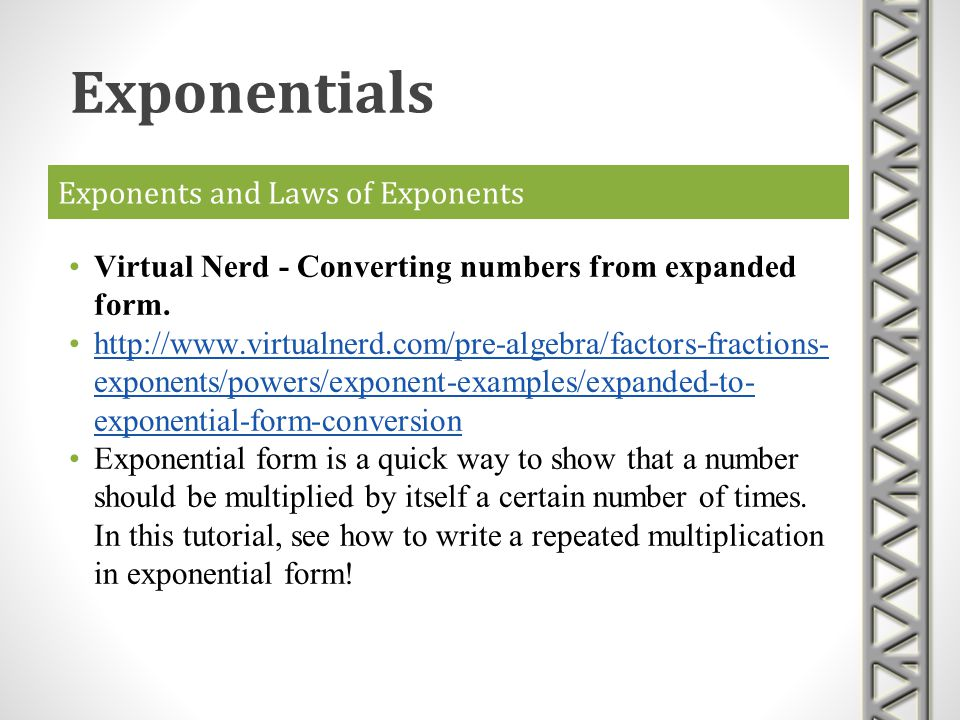 Exponents and Laws of Exponents Virtual Nerd - Converting numbers from expanded form. http://www.virtualnerd.com/pre-algebra/factors-fractions- expone