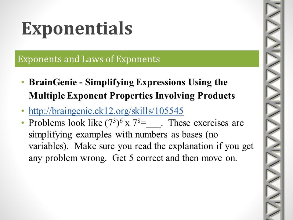 Exponents and Laws of Exponents BrainGenie - Simplifying Expressions Using the Multiple Exponent Properties Involving Products http://braingenie.ck12.