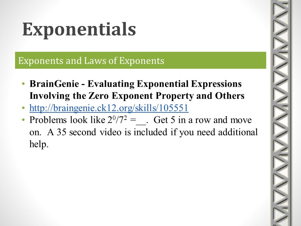 Exponents and Laws of Exponents BrainGenie - Evaluating Exponential Expressions Involving the Zero Exponent Property and Others http://braingenie.ck12