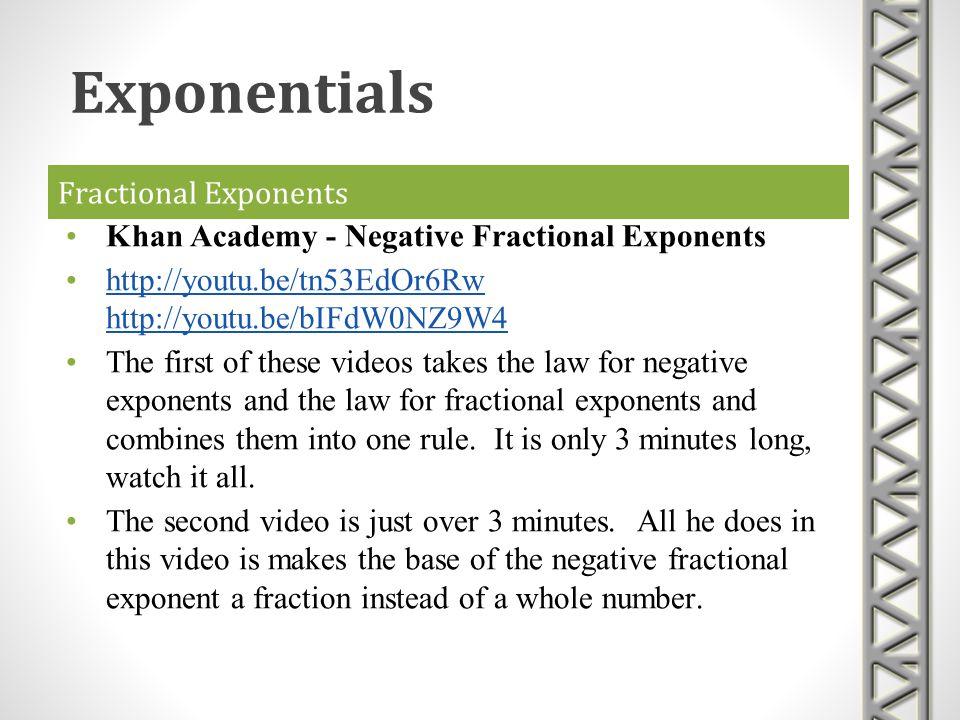 Fractional Exponents Khan Academy - Negative Fractional Exponents http://youtu.be/tn53EdOr6Rw http://youtu.be/bIFdW0NZ9W4http://youtu.be/tn53EdOr6Rw h