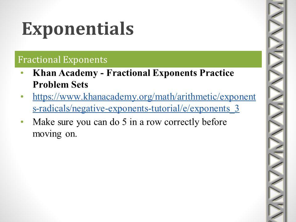 Fractional Exponents Khan Academy - Fractional Exponents Practice Problem Sets https://www.khanacademy.org/math/arithmetic/exponent s-radicals/negativ