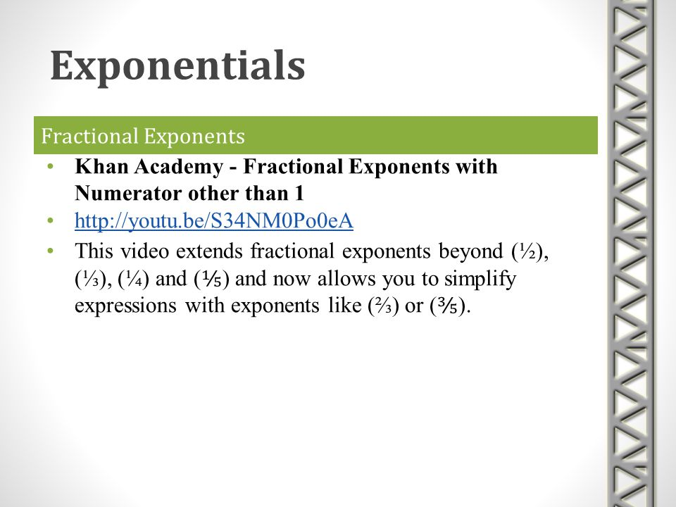 Fractional Exponents Khan Academy - Fractional Exponents with Numerator other than 1 http://youtu.be/S34NM0Po0eA This video extends fractional exponen