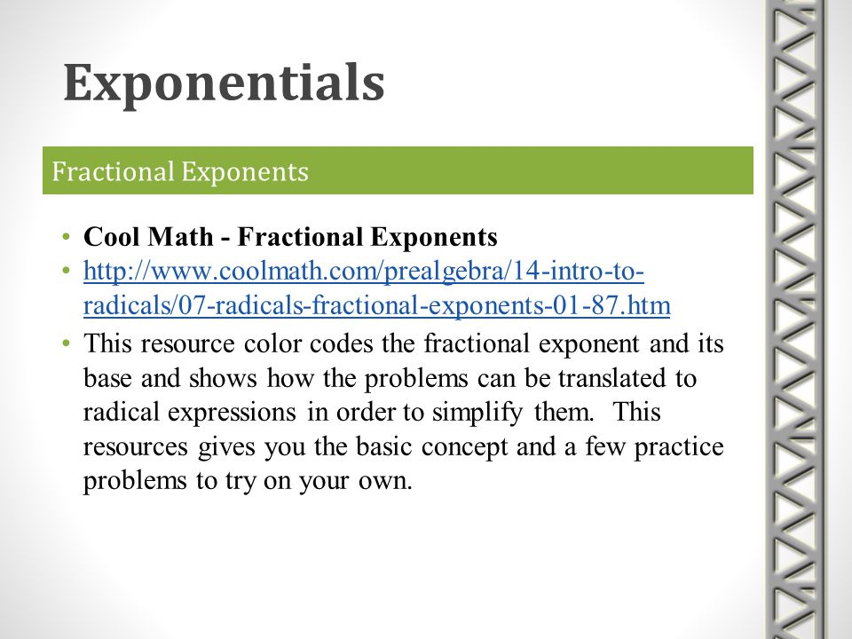 Fractional Exponents Cool Math - Fractional Exponents http://www.coolmath.com/prealgebra/14-intro-to- radicals/07-radicals-fractional-exponents-01-87.