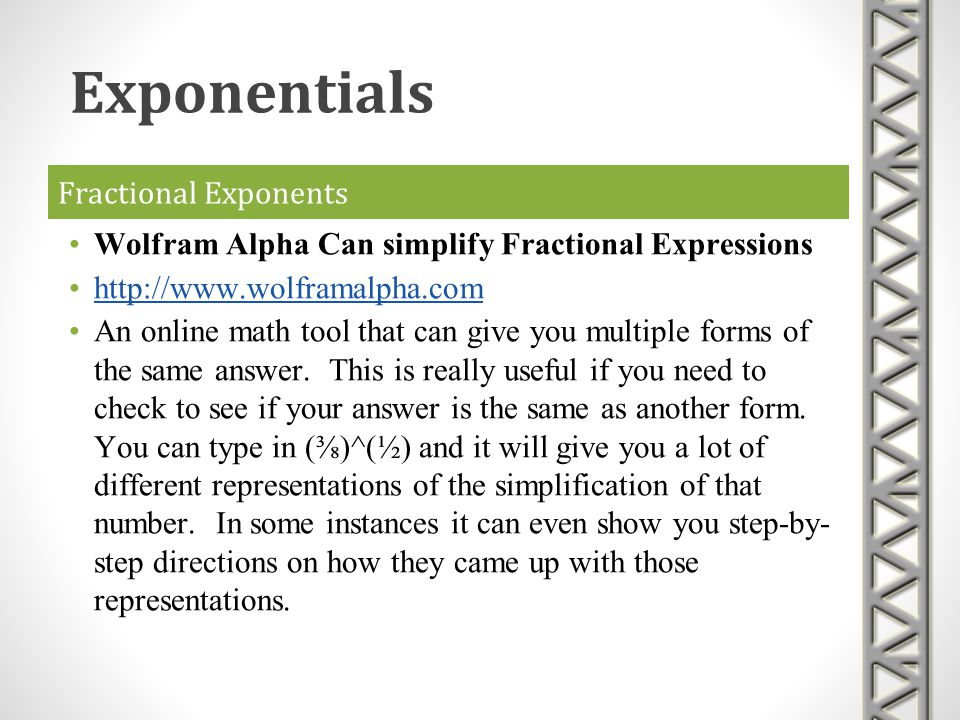 Fractional Exponents Wolfram Alpha Can simplify Fractional Expressions http://www.wolframalpha.com An online math tool that can give you multiple form
