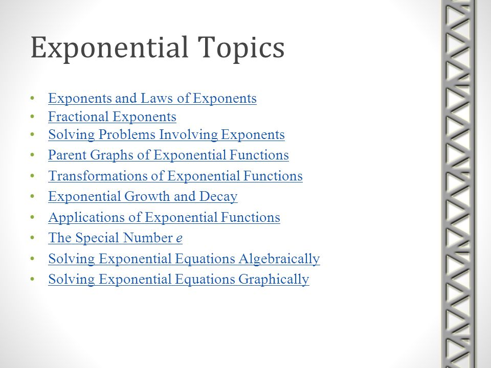 Exponential Topics Exponents and Laws of Exponents Fractional Exponents Solving Problems Involving Exponents Parent Graphs of Exponential FunctionsPar