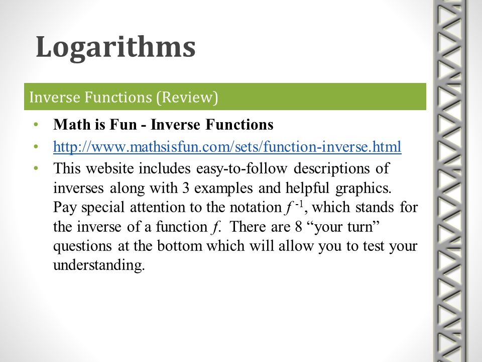 Inverse Functions (Review) Math is Fun - Inverse Functions http://www.mathsisfun.com/sets/function-inverse.html This website includes easy-to-follow d