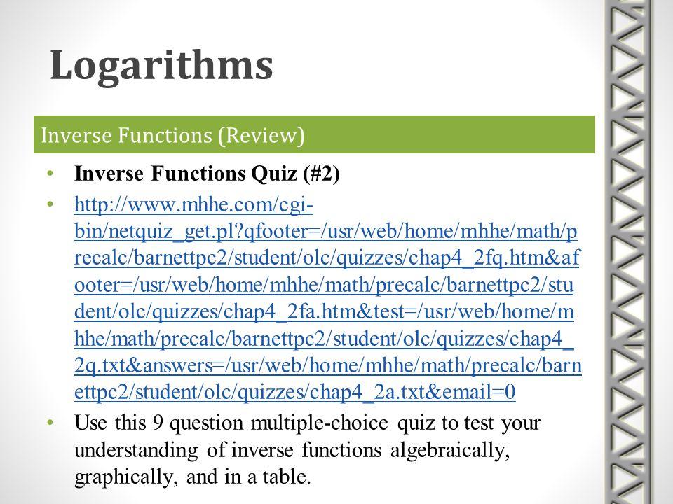 Inverse Functions (Review) Inverse Functions Quiz (#2) http://www.mhhe.com/cgi- bin/netquiz_get.pl?qfooter=/usr/web/home/mhhe/math/p recalc/barnettpc2