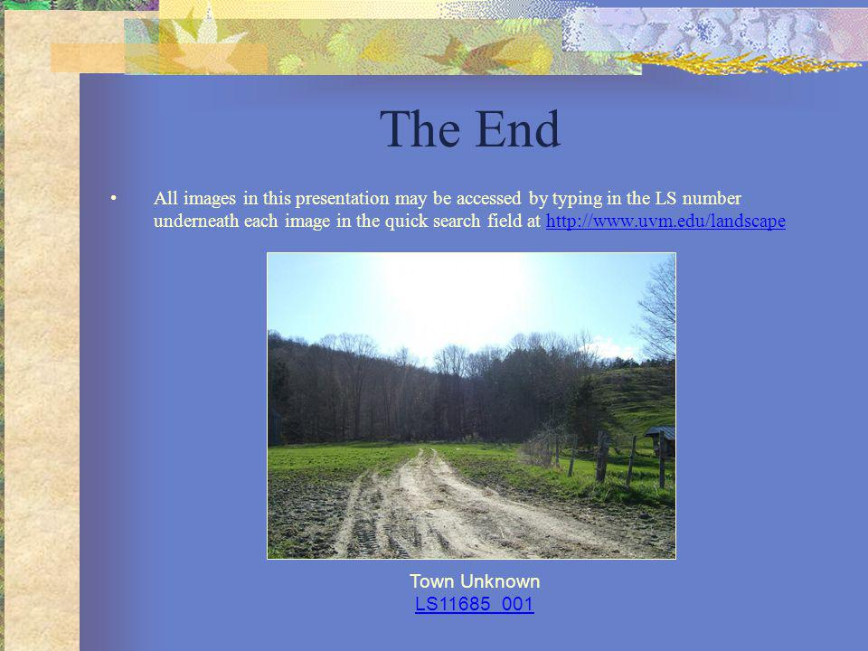 The End All images in this presentation may be accessed by typing in the LS number underneath each image in the quick search field at http://www.uvm.e