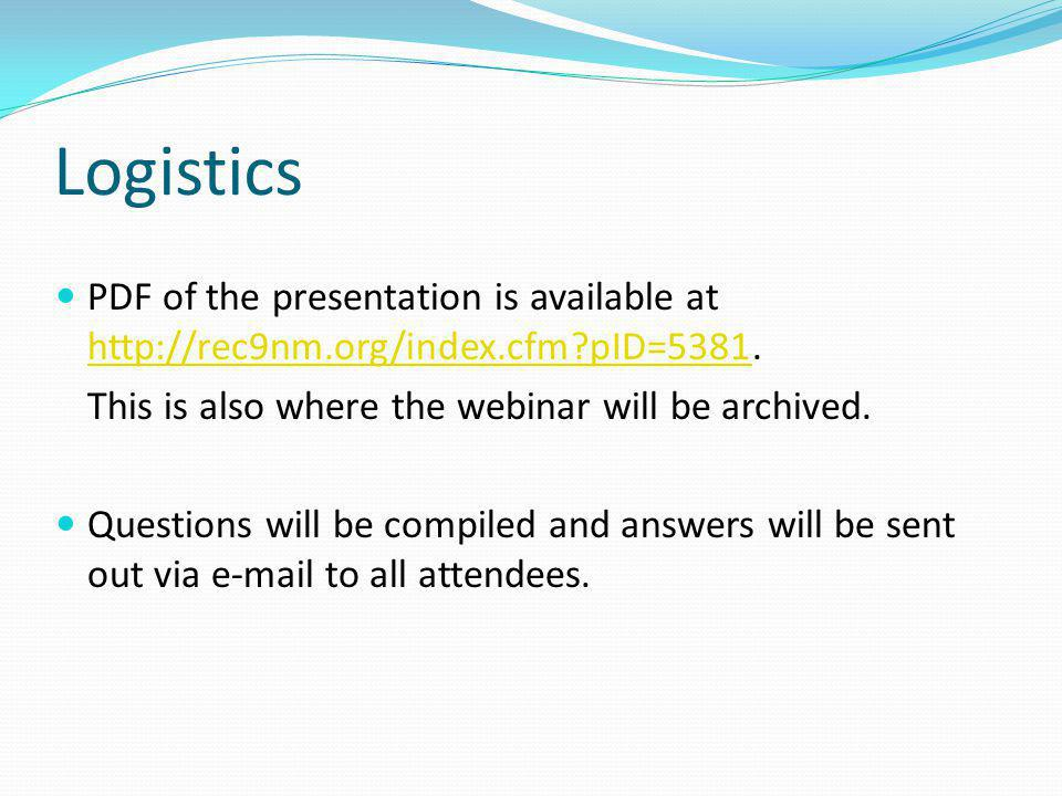 Logistics PDF of the presentation is available at http://rec9nm.org/index.cfm pID=5381.