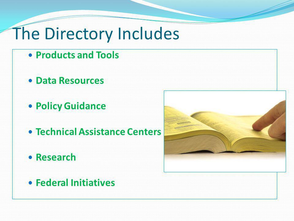 The Directory Includes Products and Tools Data Resources Policy Guidance Technical Assistance Centers Research Federal Initiatives