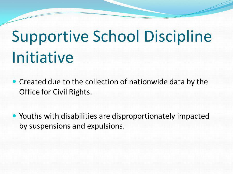 Supportive School Discipline Initiative Created due to the collection of nationwide data by the Office for Civil Rights.