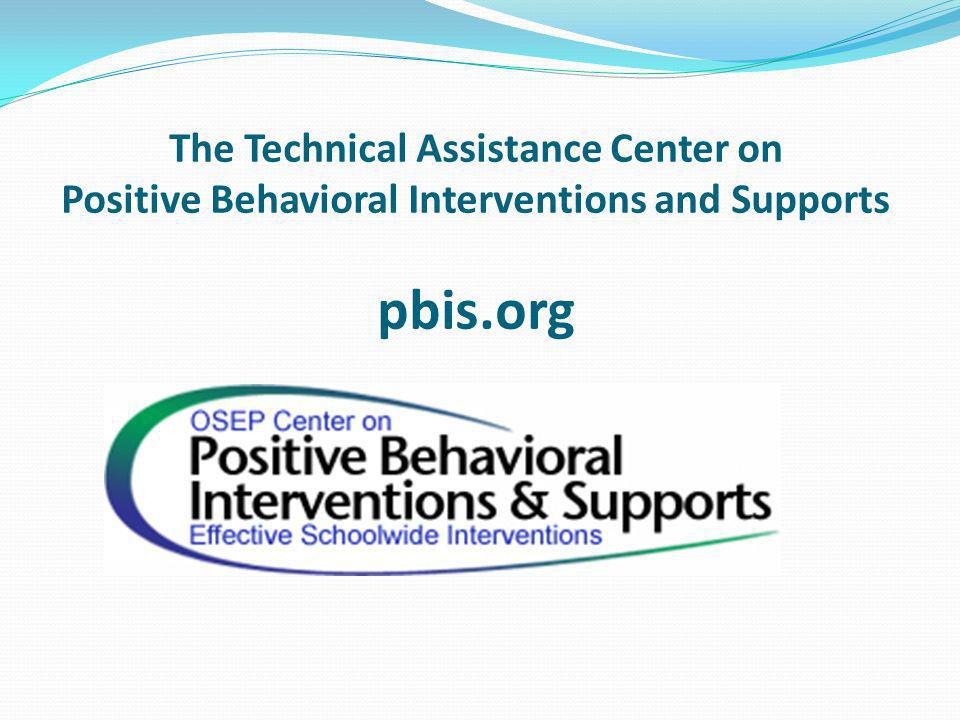 The Technical Assistance Center on Positive Behavioral Interventions and Supports pbis.org