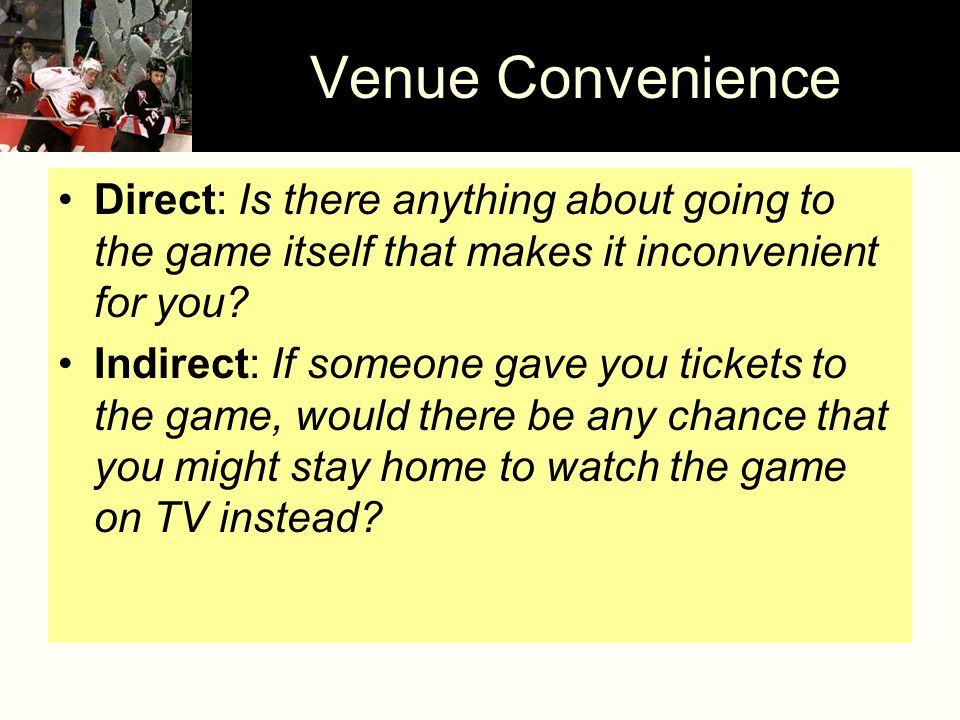 Venue Convenience Direct: Is there anything about going to the game itself that makes it inconvenient for you.