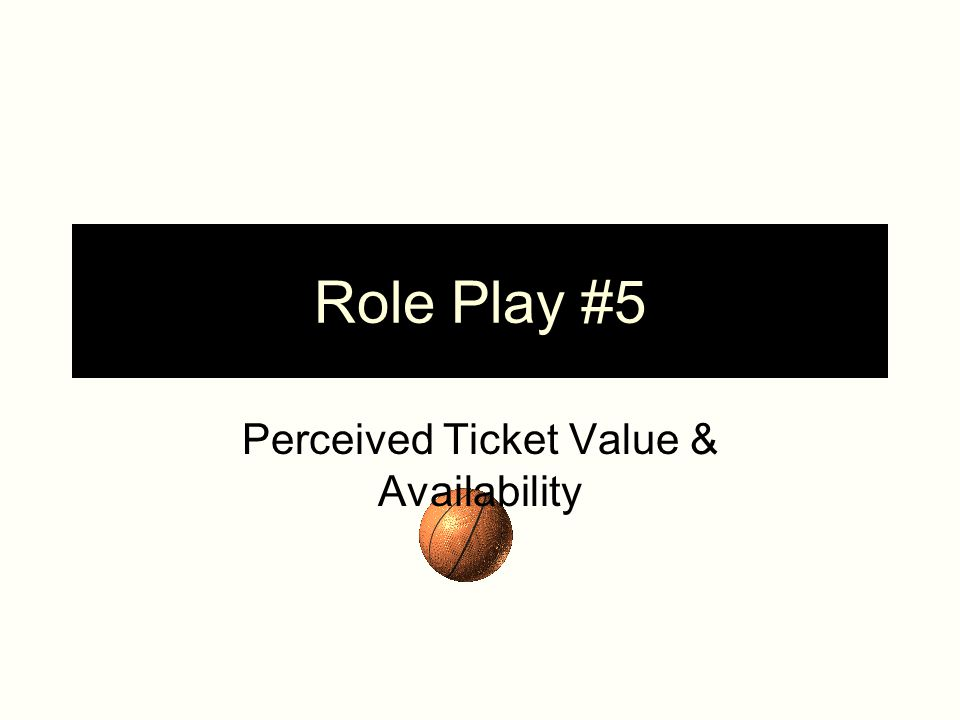 Role Play #5 Perceived Ticket Value & Availability