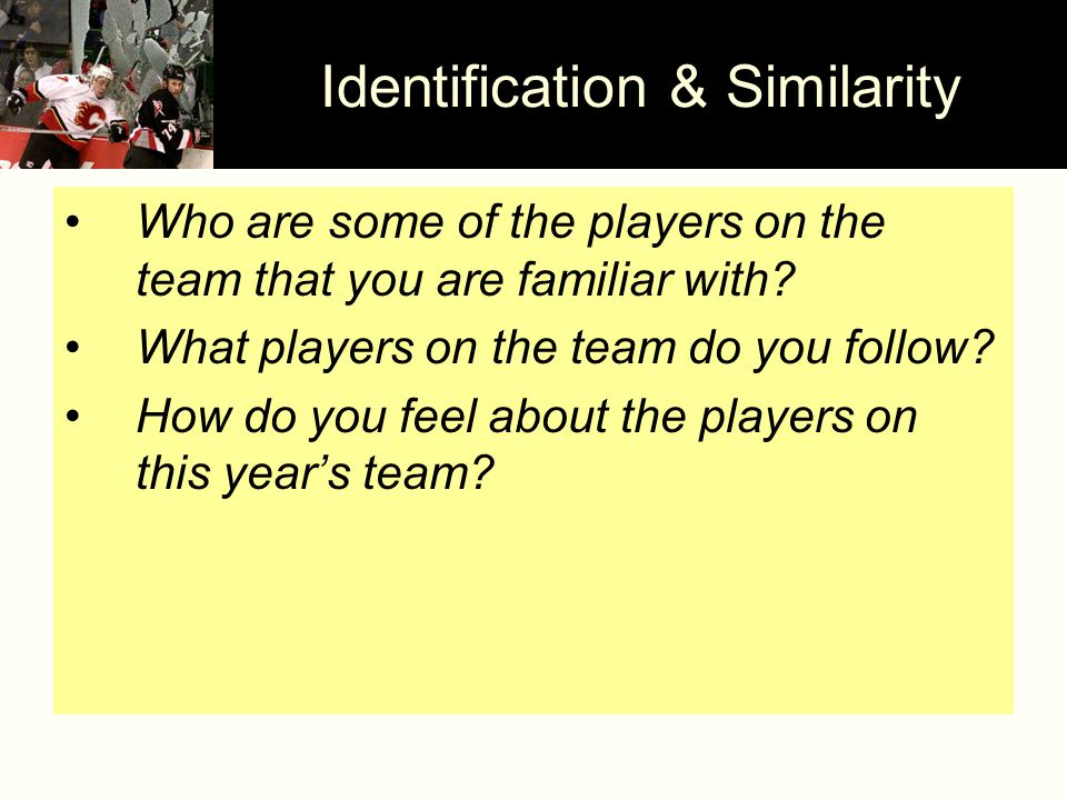 Identification & Similarity Who are some of the players on the team that you are familiar with.