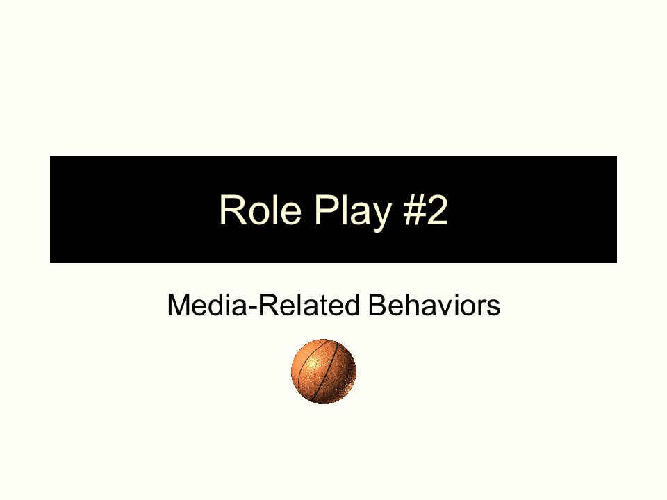 Role Play #2 Media-Related Behaviors