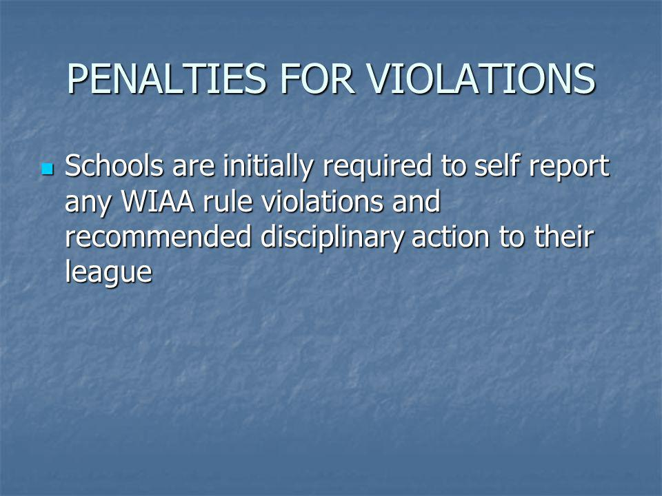 Schools are initially required to self report any WIAA rule violations and recommended disciplinary action to their league Schools are initially requi